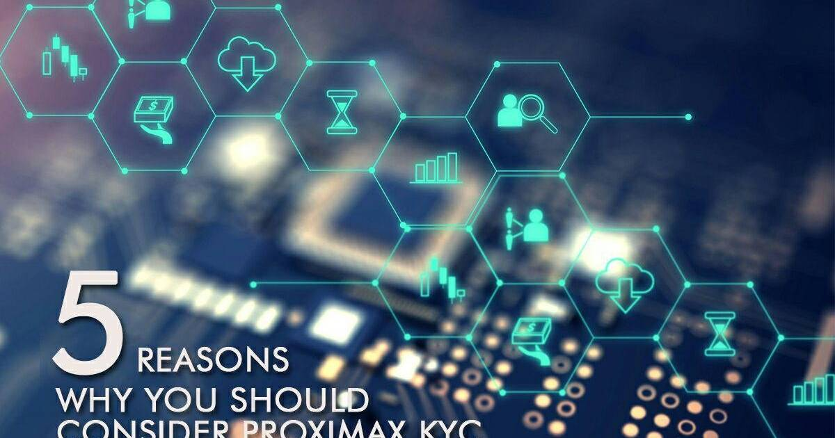 5 Reasons Why You Should Consider ProximaX KYC