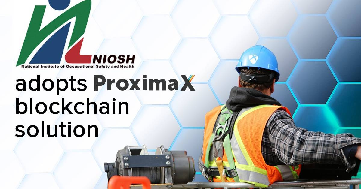 National Institute of Occupational Safety and Health (NIOSH) Appoints ProximaX for Its Blockchain Services