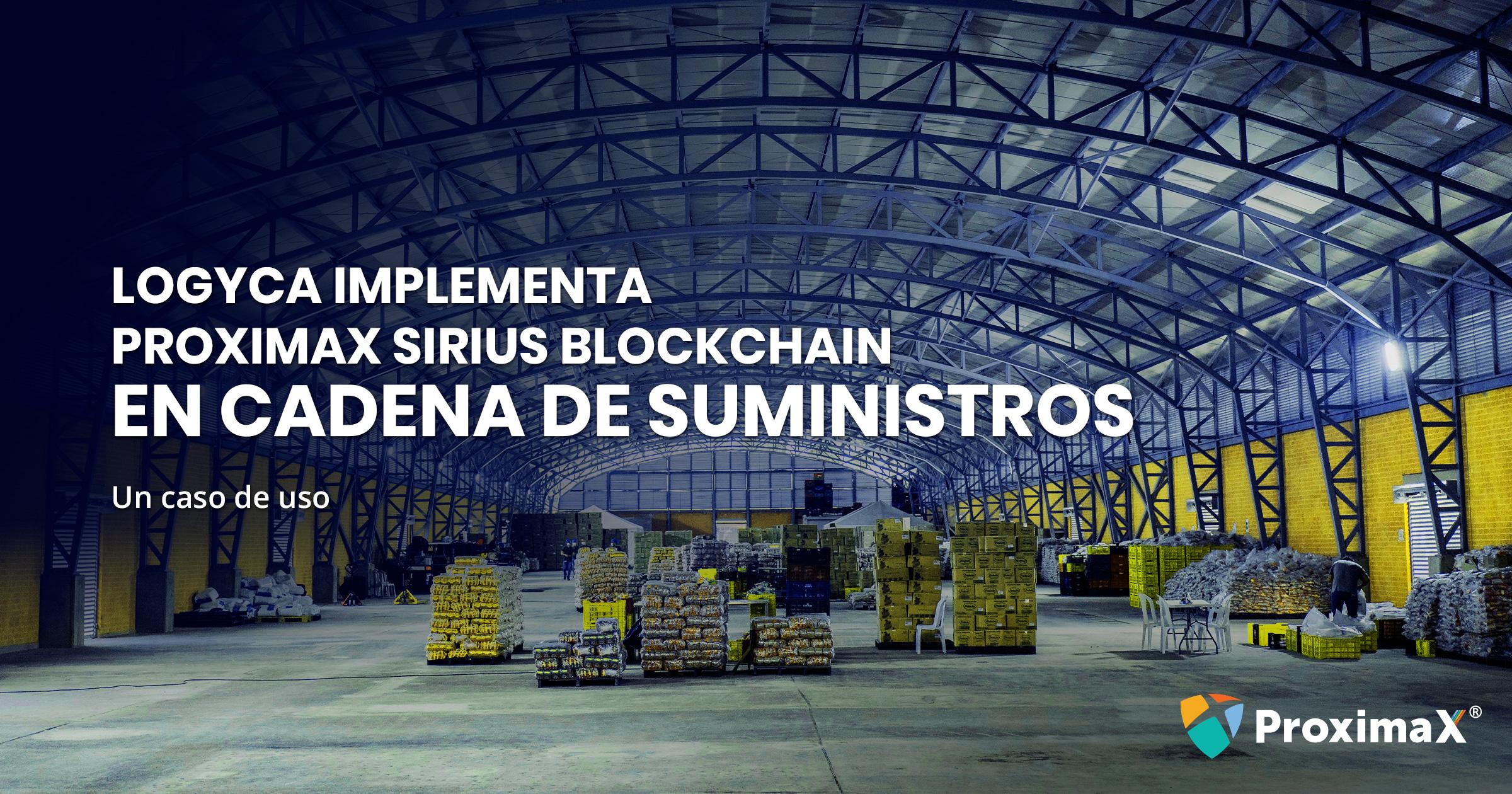 LOGYCA  implementa  ProximaX Sirius Blockchain en Cadena de Suministros.