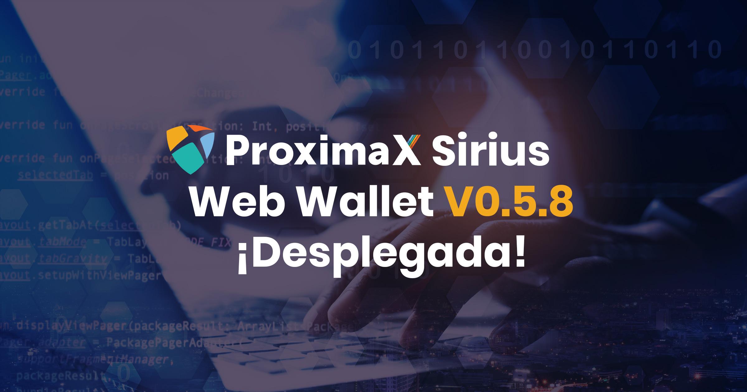 ProximaX despliega la versión 0.5.8 de su Sirius Web Wallet