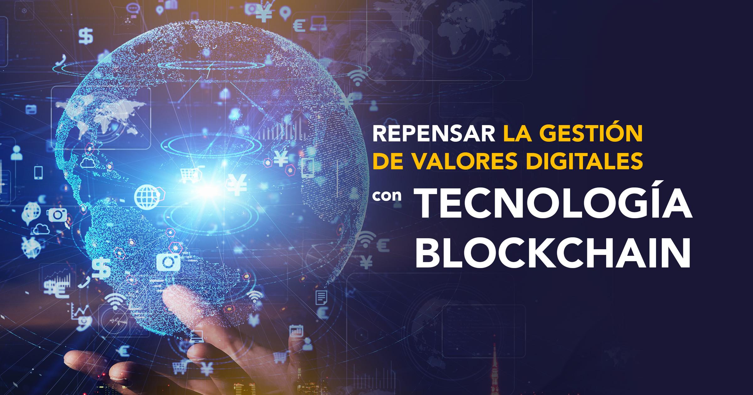Repensar la gestión de valores digitales con tecnología Blockchain