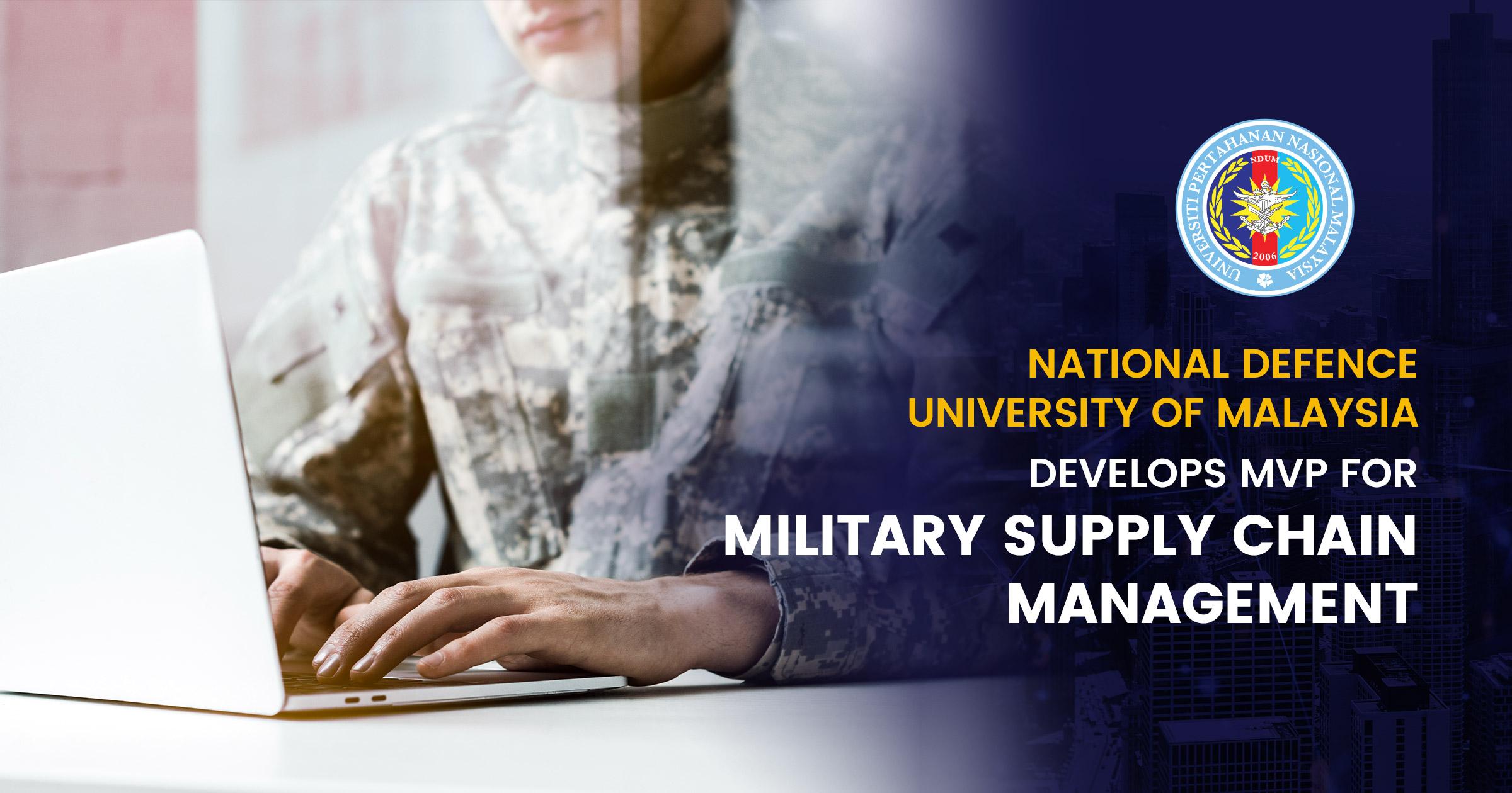 Национальный Университет Обороны Малайзии Разрабатывает Минимальный Жизнеспособный Продукт (MVP) для Цепочек Поставок в Сфере Вооруженных Сил.